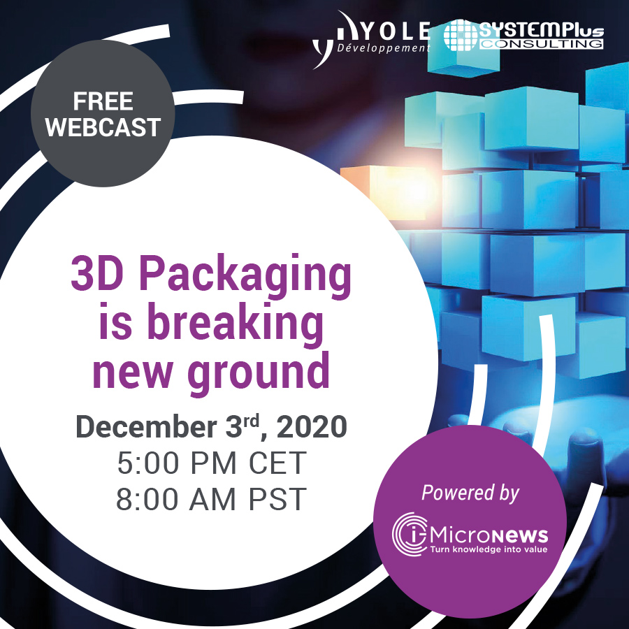 3D Packaging is breaking news ground Webcast Yole Développement 900x900